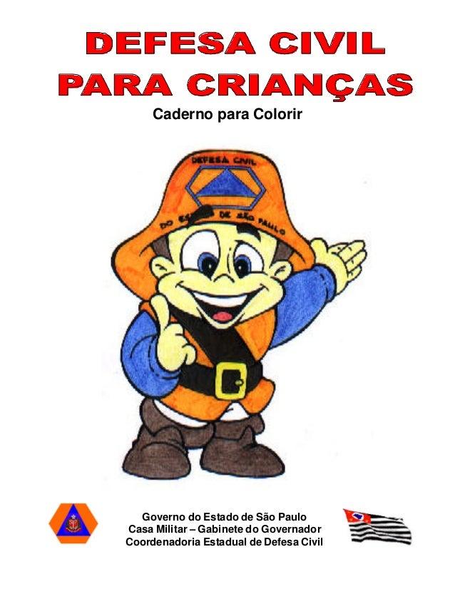 Caderno para Colorir Governo do Estado de São Paulo Casa Militar – Gabinete do Governador Coordenadoria Estadual de Defesa...
