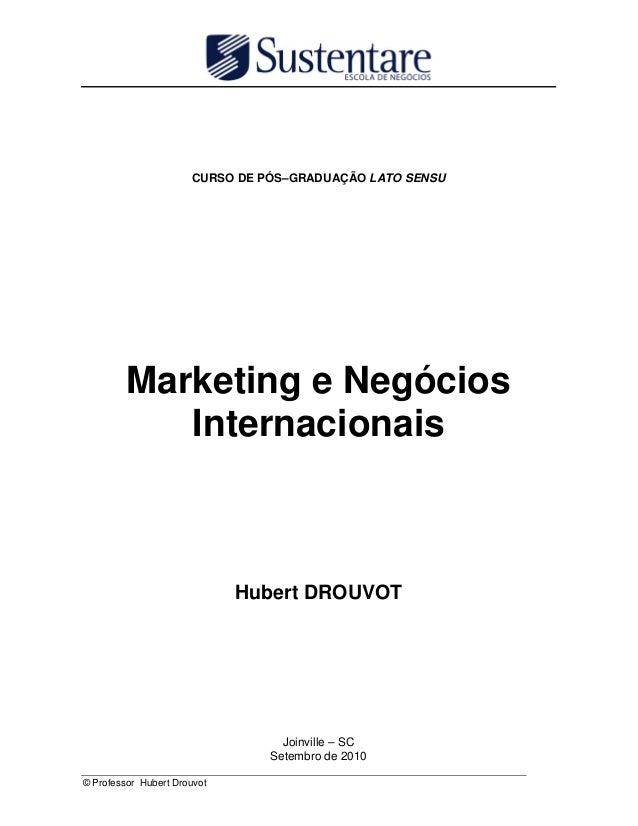© Professor Hubert Drouvot 0 CURSO DE PÓS–GRADUAÇÃO LATO SENSU Marketing e Negócios Internacionais Hubert DROUVOT Joinvill...