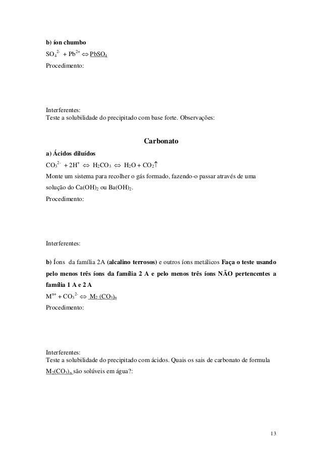 b) íon chumboSO42- + Pb2+ ⇔ PbSO4Procedimento:Interferentes:Teste a solubilidade do precipitado com base forte. Observaçõe...
