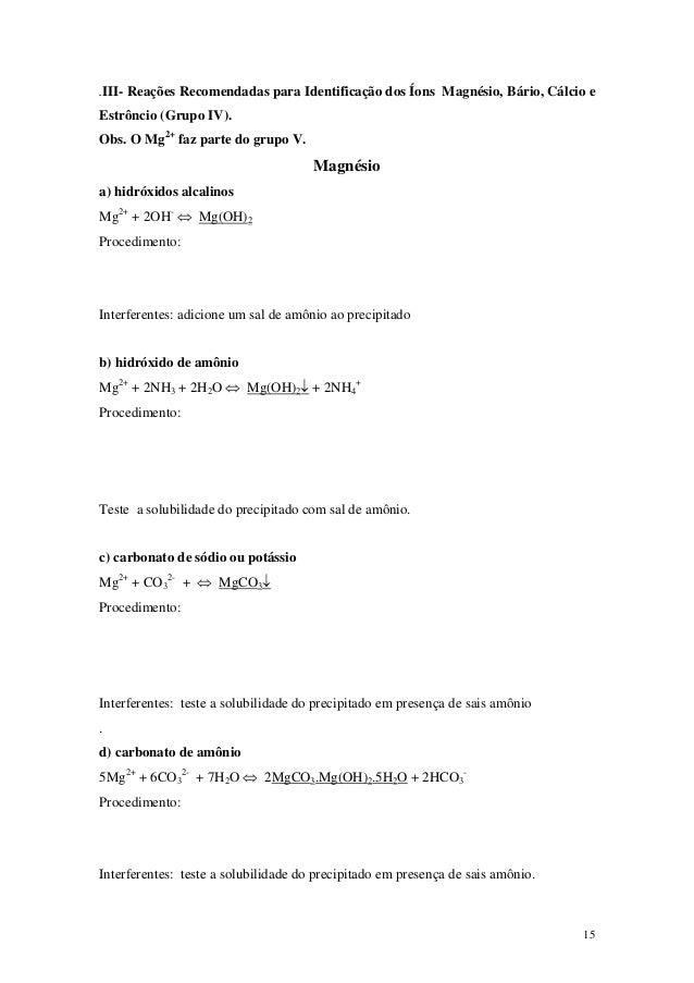 .III- Reações Recomendadas para Identificação dos Íons Magnésio, Bário, Cálcio eEstrôncio (Grupo IV).Obs. O Mg2+ faz parte...