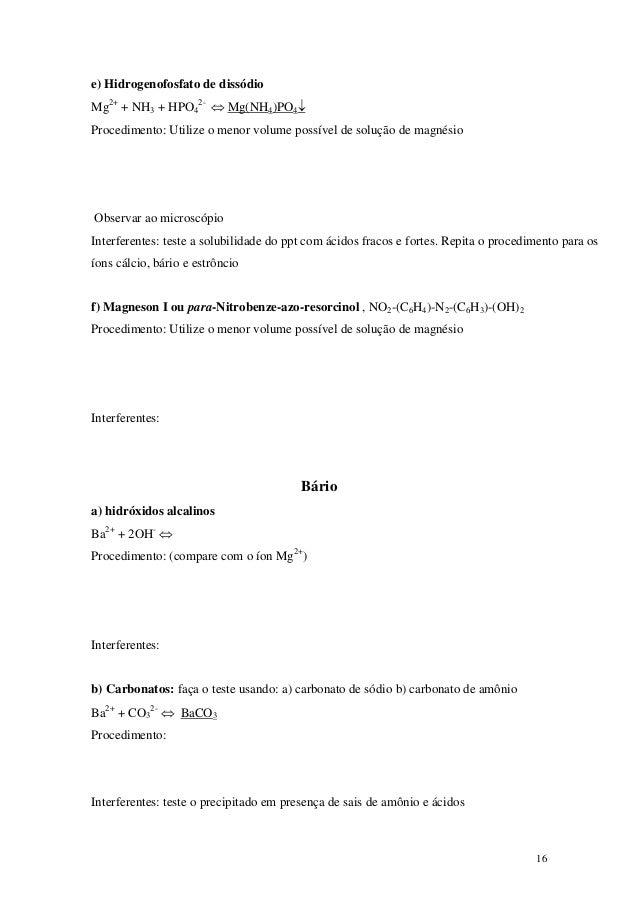 e) Hidrogenofosfato de dissódioMg2+ + NH3 + HPO42- ⇔ Mg(NH4)PO4↓Procedimento: Utilize o menor volume possível de solução d...