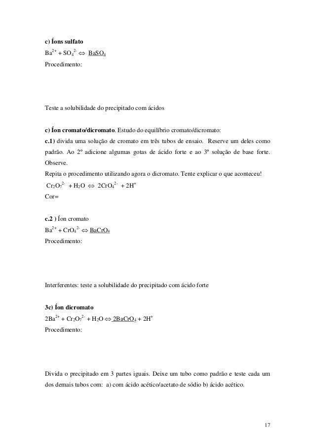 c) Íons sulfatoBa2+ + SO42- ⇔ BaSO4Procedimento:Teste a solubilidade do precipitado com ácidosc) Íon cromato/dicromato. Es...