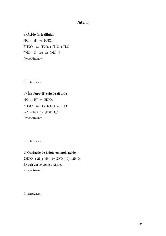 Nitritoa) Ácido forte diluídoNO2- + H+ ⇔ HNO23HNO2 ⇔ HNO3 + 2NO + H2O2NO + O2 (ar) ⇔ 2NO2 ↑Procedimento:Interferentes:b) Í...