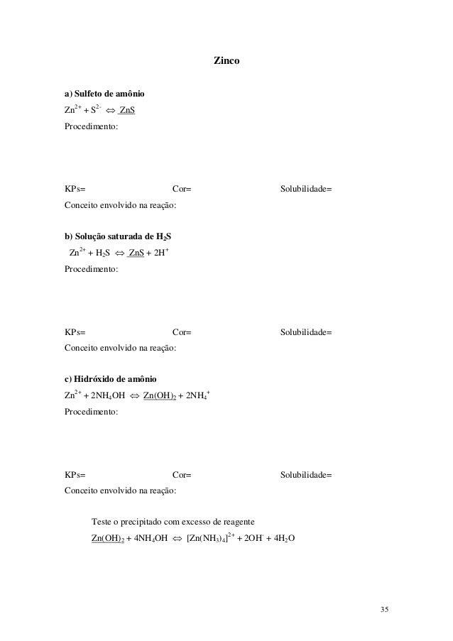 Zincoa) Sulfeto de amônioZn2+ + S2- ⇔ ZnSProcedimento:KPs=                         Cor=                    Solubilidade=Co...