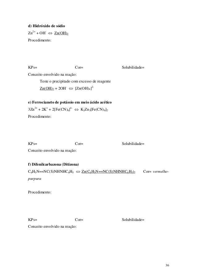d) Hidróxido de sódioZn2+ + OH- ⇔ Zn(OH)2Procedimento:KPs=                        Cor=                     Solubilidade=Co...
