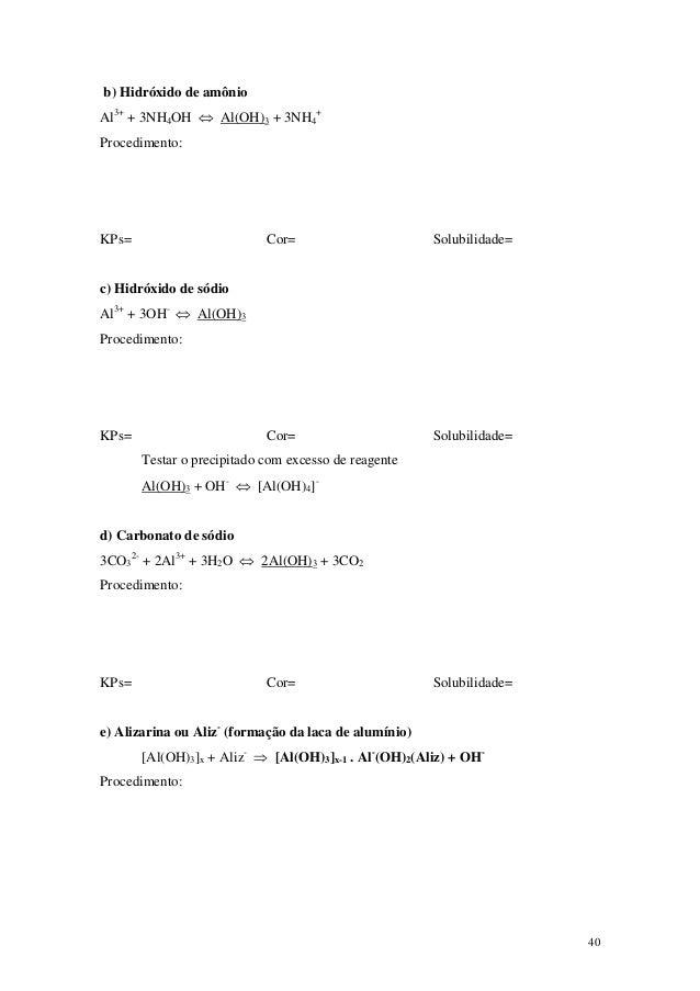 b) Hidróxido de amônioAl3+ + 3NH4OH ⇔ Al(OH)3 + 3NH4+Procedimento:KPs=                        Cor=                       S...
