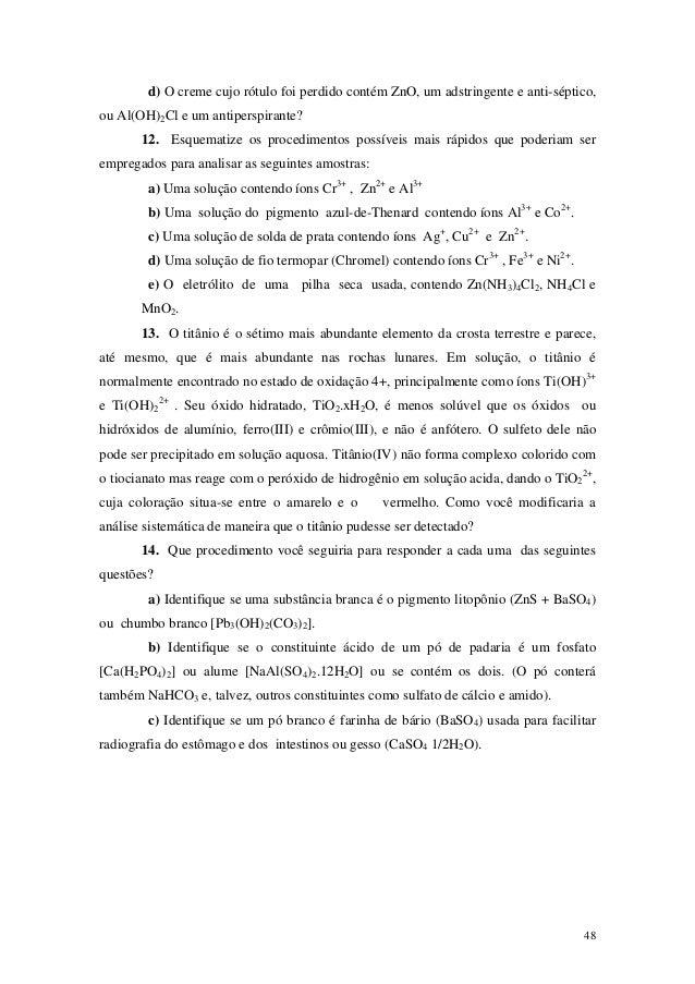 d) O creme cujo rótulo foi perdido contém ZnO, um adstringente e anti-séptico,ou Al(OH)2Cl e um antiperspirante?       12....