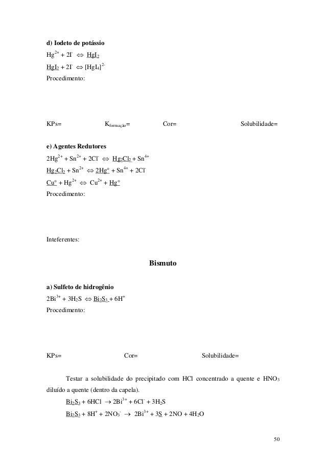 d) Iodeto de potássioHg2+ + 2I- ⇔ HgI2HgI2 + 2I- ⇔ [HgI4]2-Procedimento:KPs=                    Kformação=        Cor=    ...
