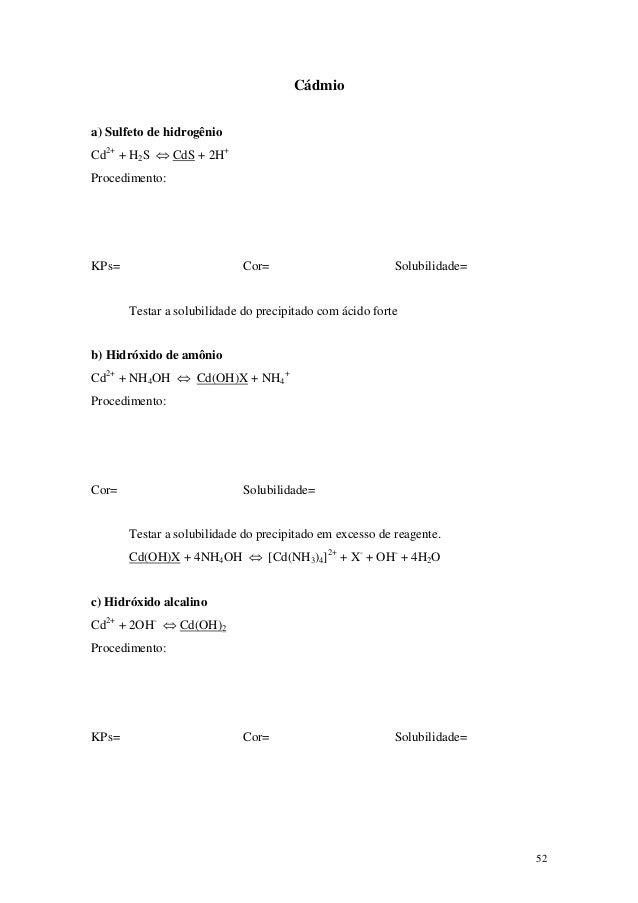 Cádmioa) Sulfeto de hidrogênioCd2+ + H2S ⇔ CdS + 2H+Procedimento:KPs=                         Cor=                        ...