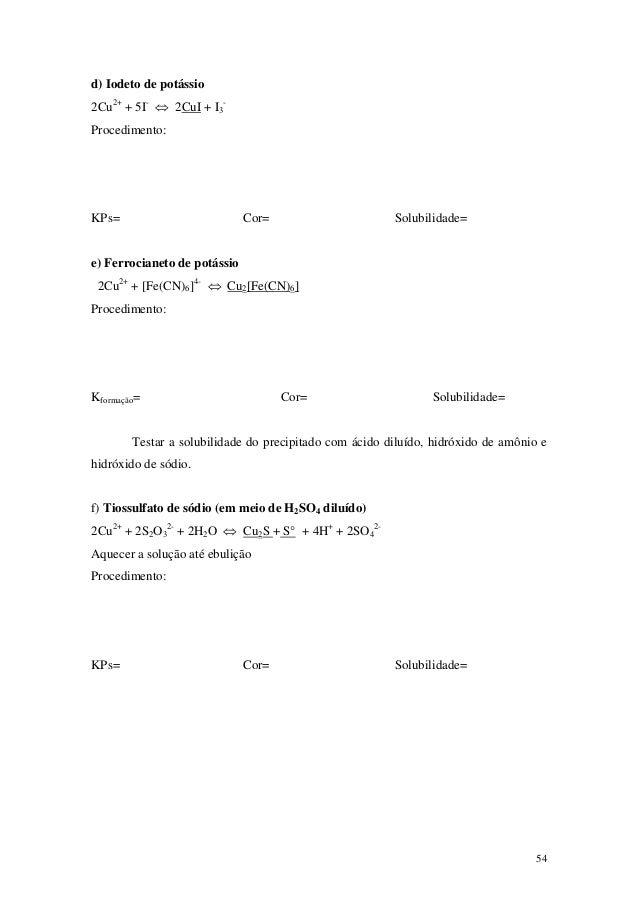 d) Iodeto de potássio2Cu2+ + 5I- ⇔ 2CuI + I3-Procedimento:KPs=                          Cor=                      Solubili...