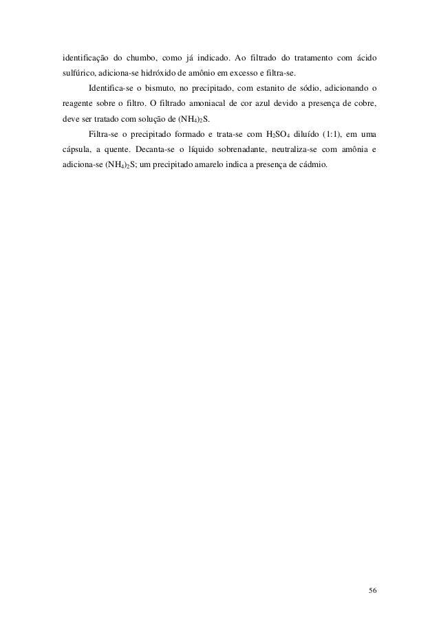 identificação do chumbo, como já indicado. Ao filtrado do tratamento com ácidosulfúrico, adiciona-se hidróxido de amônio e...