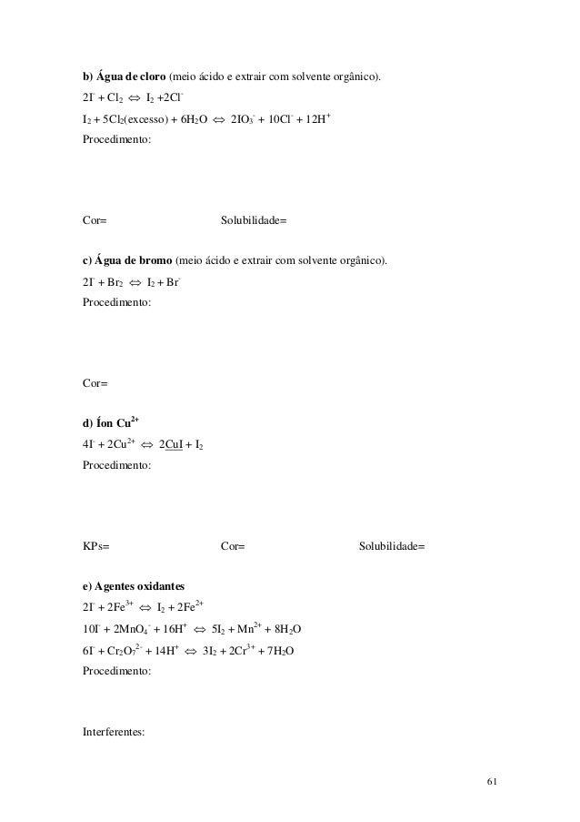 b) Água de cloro (meio ácido e extrair com solvente orgânico).2I- + Cl2 ⇔ I2 +2Cl-I2 + 5Cl2(excesso) + 6H2O ⇔ 2IO3- + 10Cl...