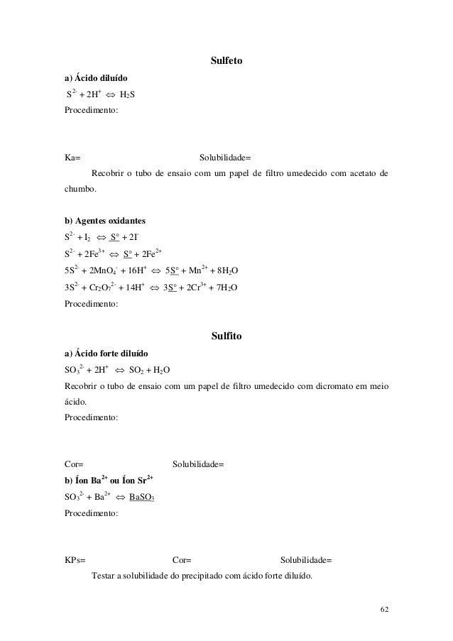Sulfetoa) Ácido diluídoS2- + 2H+ ⇔ H2SProcedimento:Ka=                                   Solubilidade=         Recobrir o ...