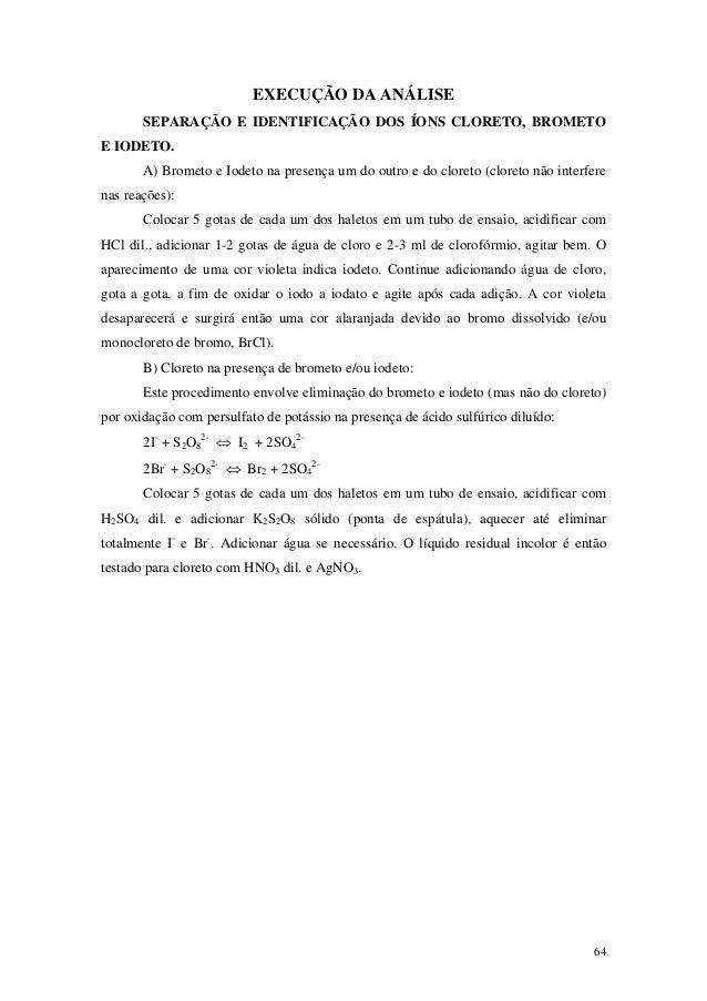 EXECUÇÃO DA ANÁLISE       SEPARAÇÃO E IDENTIFICAÇÃO DOS ÍONS CLORETO, BROMETOE IODETO.       A) Brometo e Iodeto na presen...
