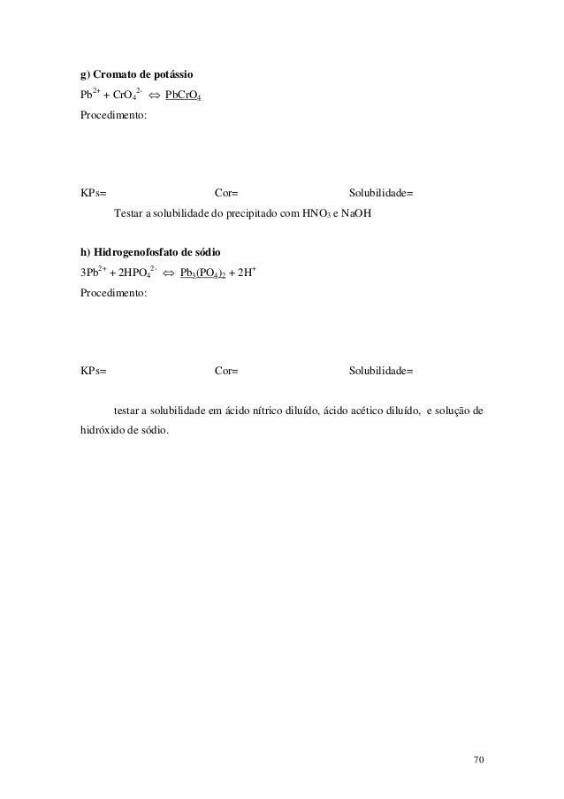 g) Cromato de potássioPb2+ + CrO42- ⇔ PbCrO4Procedimento:KPs=                         Cor=                          Solubi...