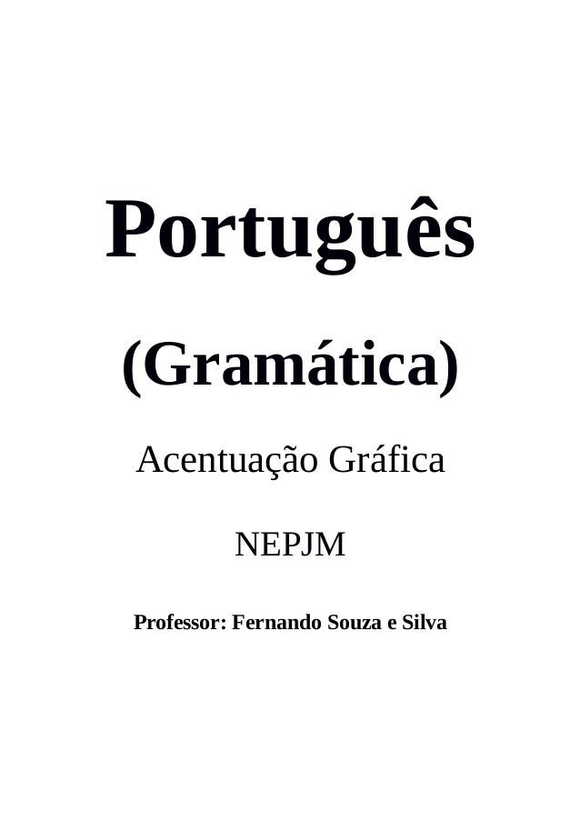 Português (Gramática) Acentuação Gráfica NEPJM Professor: Fernando Souza e Silva