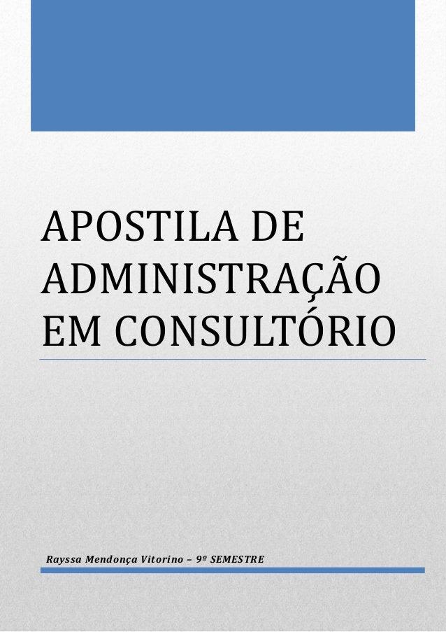 APOSTILA DE ADMINISTRAÇÃO EM CONSULTÓRIO Rayssa Mendonça Vitorino – 9º SEMESTRE