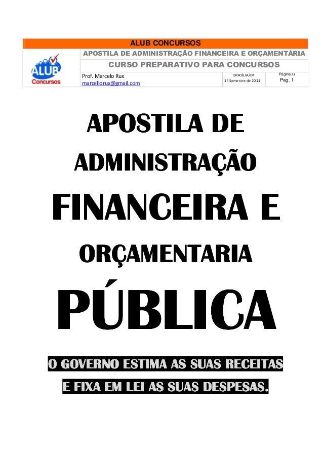 ALUB CONCURSOS APOSTILA DE ADMINISTRAÇÃO FINANCEIRA E ORÇAMENTÁRIA  CURSO PREPARATIVO PARA CONCURSOS Prof. Marcelo Rux mar...
