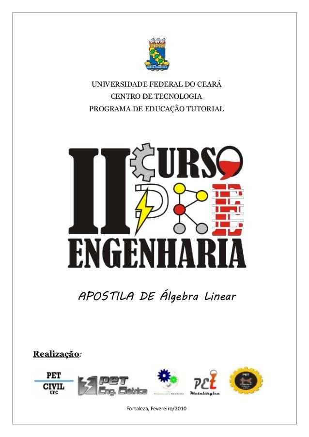 Fortaleza, Fevereiro/2010 UNIVERSIDADE FEDERAL DO CEARÁ CENTRO DE TECNOLOGIA PROGRAMA DE EDUCAÇÃO TUTORIAL APOSTILA DE Álg...