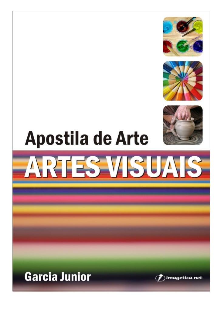 APOSTILA DE ARTE – ARTES VISUAIS – Garcia JuniorApostila de ArteARTES VISUAISGarcia Junior                                ...