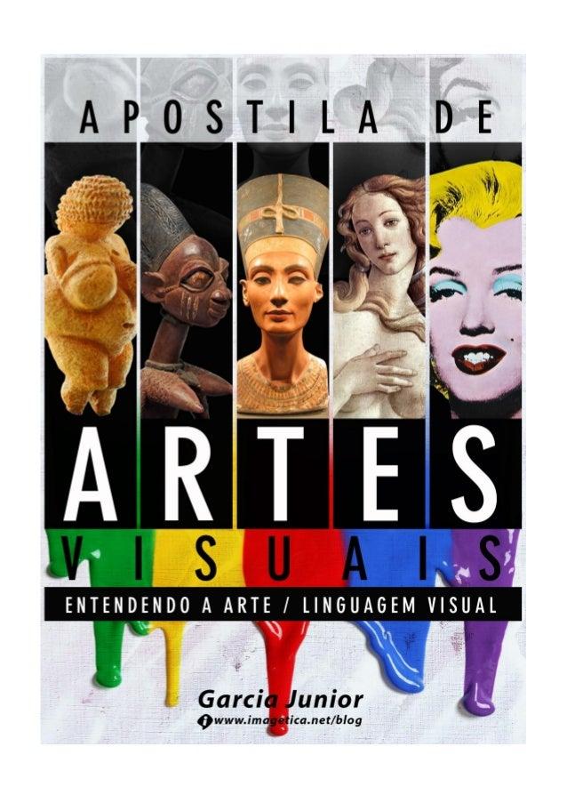 2  APOSTILA DE ARTE – ARTES VISUAIS – Garcia Junior  SUMÁRIO  APRESENTAÇÃO p. 02 UNIDADE 01 – Entendendo a Arte p. 03 Part...