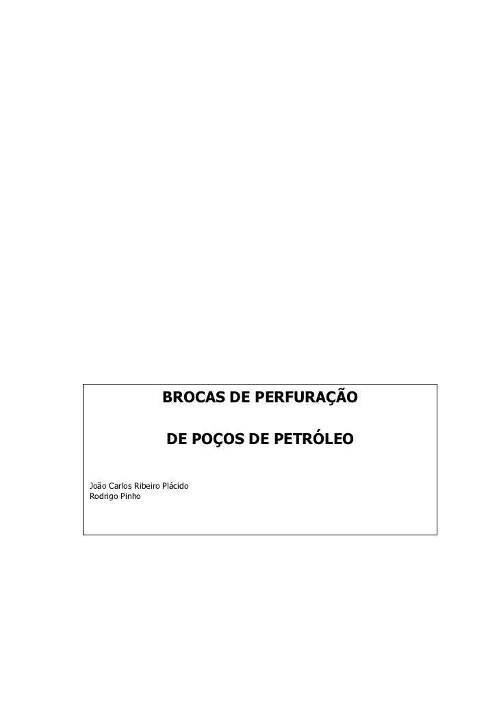 BROCAS DE PERFURAÇÃO                    DE POÇOS DE PETRÓLEOJoão Carlos Ribeiro PlácidoRodrigo Pinho