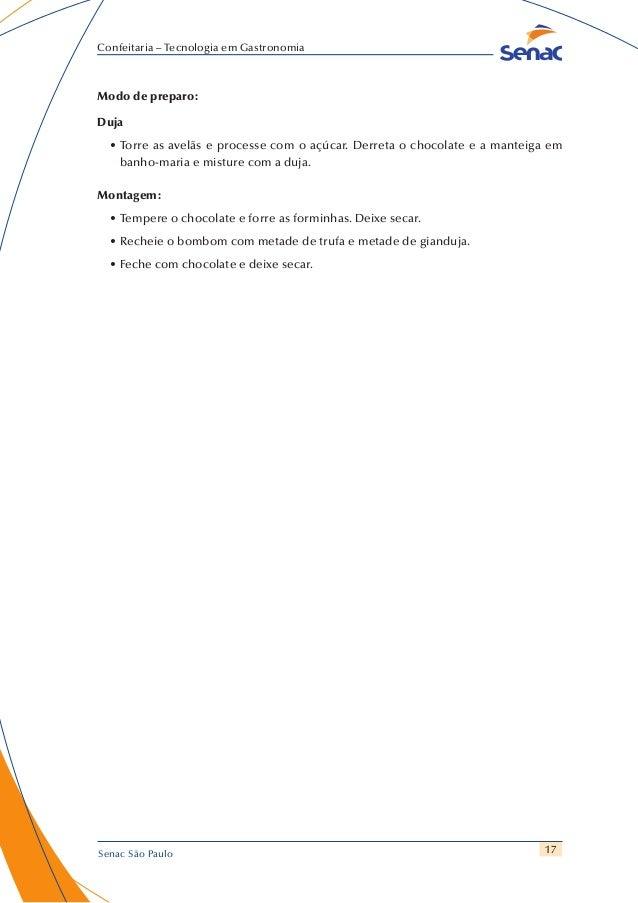 17 Confeitaria – Tecnologia em Gastronomia Senac São Paulo Modo de preparo: Duja •Torre as avelãs e processe com o açúcar...
