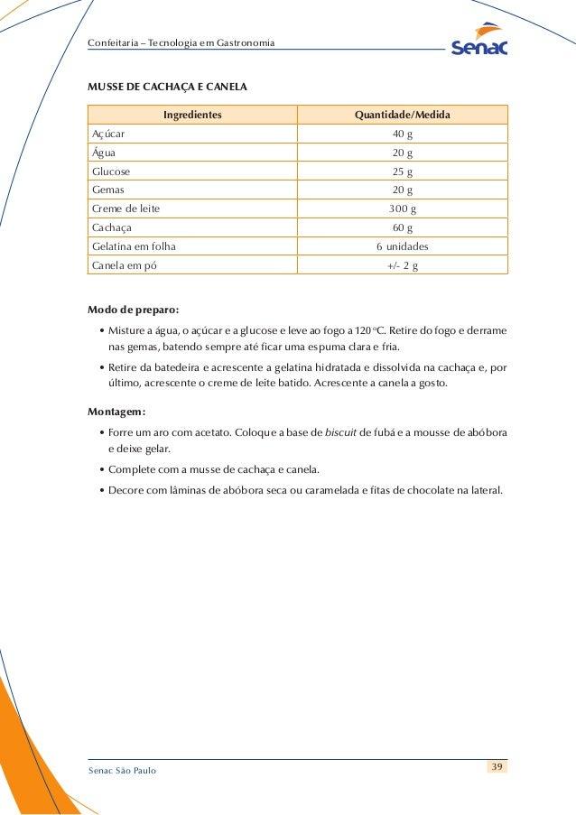 39 Confeitaria – Tecnologia em Gastronomia Senac São Paulo MUSSE DE CACHAÇA E CANELA Ingredientes Quantidade/Medida Açúcar...