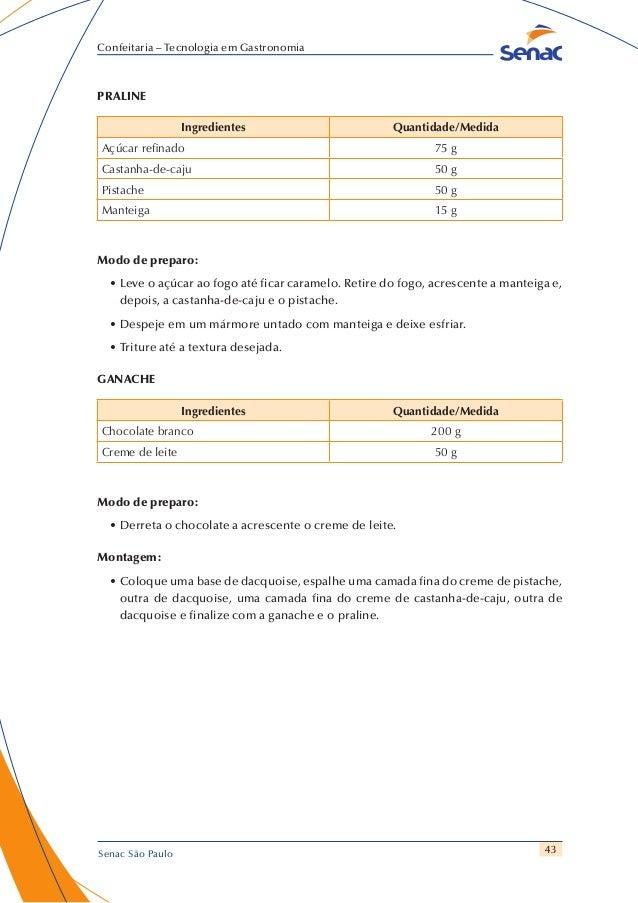 43 Confeitaria – Tecnologia em Gastronomia Senac São Paulo PRALINE Ingredientes Quantidade/Medida Açúcar refinado 75 g Cas...