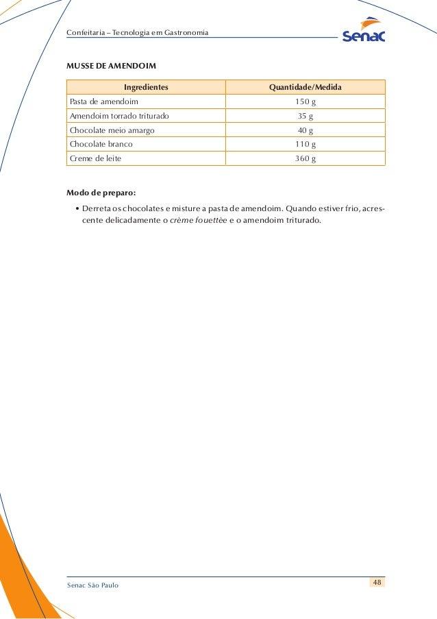 48 Confeitaria – Tecnologia em Gastronomia Senac São Paulo MUSSE DE AMENDOIM Ingredientes Quantidade/Medida Pasta de amend...