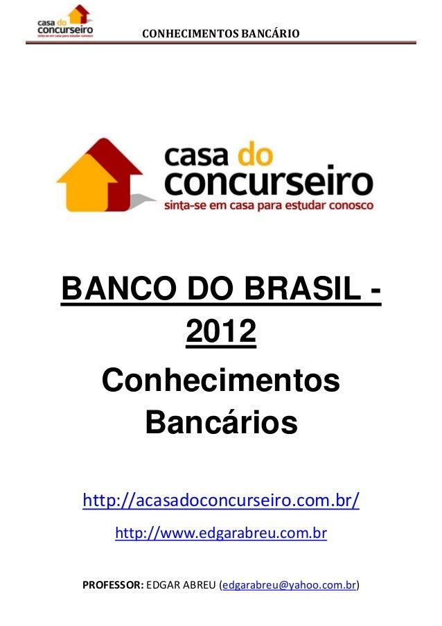 CONHECIMENTOS BANCÁRIO BANCO DO BRASIL - 2012 Conhecimentos Bancários http://acasadoconcurseiro.com.br/ http://www.edgarab...