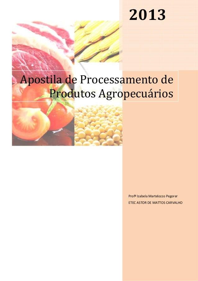 2013 Profª Izabela Martelozzo Pegorer ETEC ASTOR DE MATTOS CARVALHO Apostila de Processamento de Produtos Agropecuários
