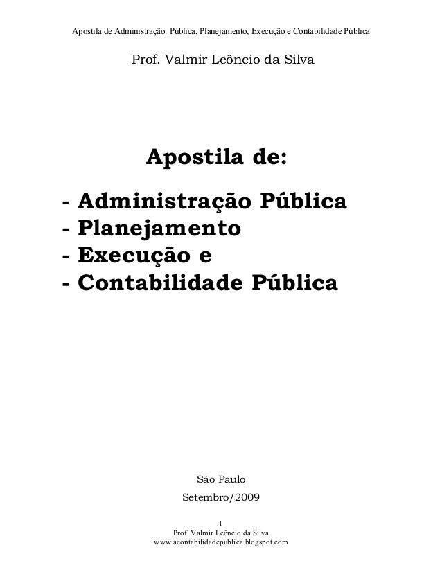 Apostila de Administração. Pública, Planejamento, Execução e Contabilidade Pública  Prof. Valmir Leôncio da Silva  Apostil...