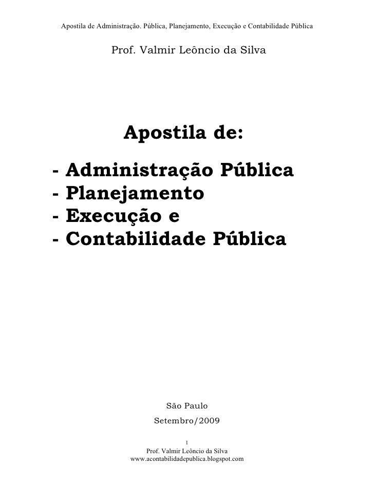 Apostila de Administração. Pública, Planejamento, Execução e Contabilidade Pública                       Prof. Valmir Leôn...