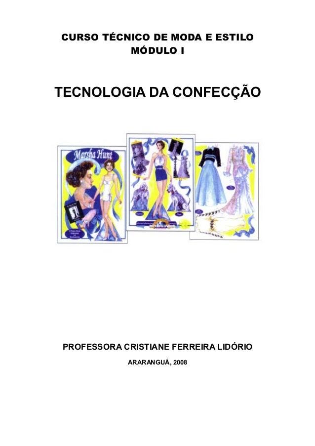 CURSO TÉCNICO DE MODA E ESTILO MÓDULO I TECNOLOGIA DA CONFECÇÃO PROFESSORA CRISTIANE FERREIRA LIDÓRIO ARARANGUÁ, 2008