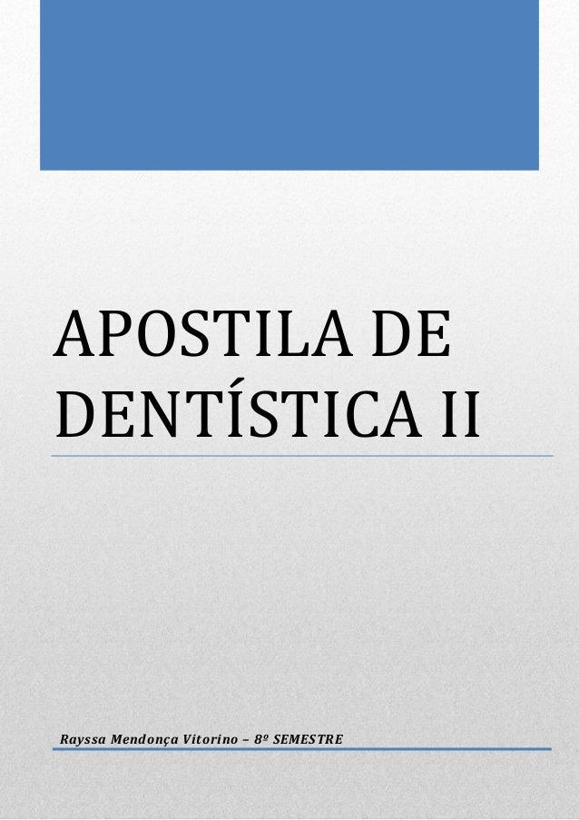 APOSTILA DE DENTÍSTICA II Rayssa Mendonça Vitorino – 8º SEMESTRE