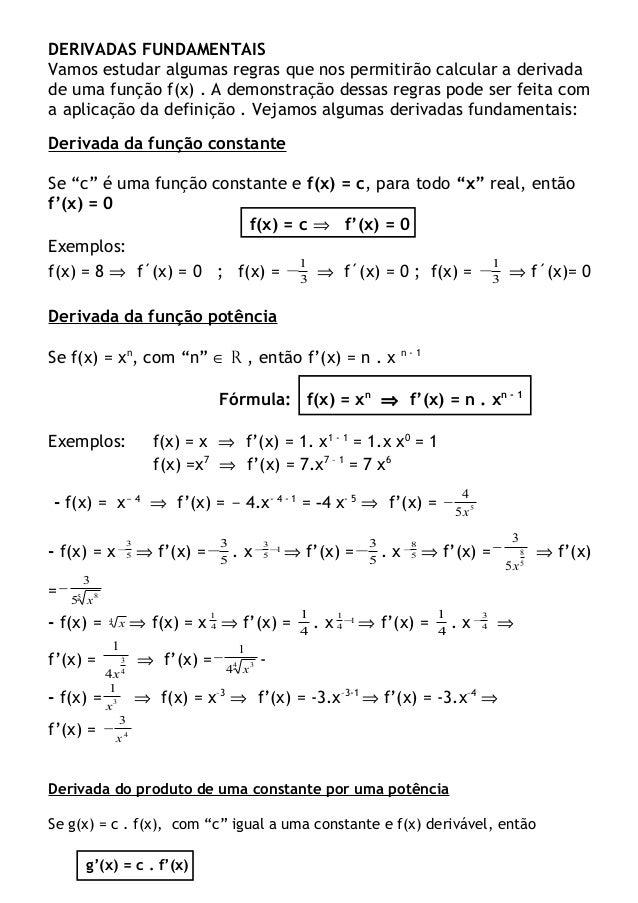 DERIVADAS FUNDAMENTAIS Vamos estudar algumas regras que nos permitirão calcular a derivada de uma função f(x) . A demonstr...