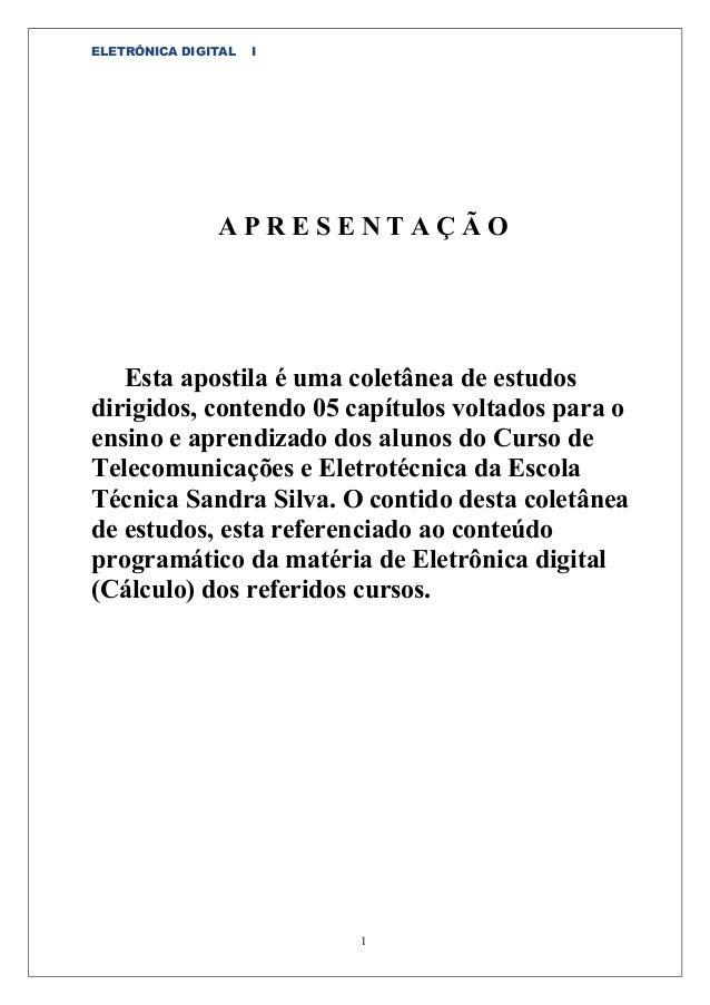 ELETRÔNICA DIGITAL   I               APRESENTAÇÃO   Esta apostila é uma coletânea de estudosdirigidos, contendo 05 capítul...