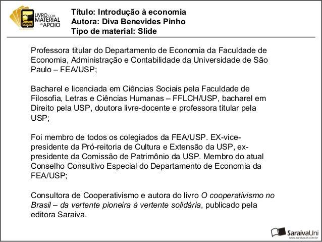 Título: Introdução à economia           Autora: Diva Benevides Pinho           Tipo de material: SlideProfessora titular d...