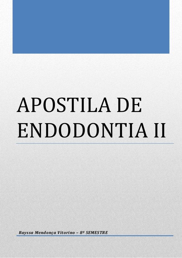 APOSTILA DE ENDODONTIA II  Rayssa Mendonça Vitorino – 8º SEMESTRE