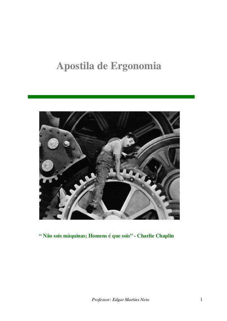 """Apostila de Ergonomia"""" Não sois máquinas; Homens é que sois"""" - Charlie Chaplin                      Professor: Edgar Marti..."""