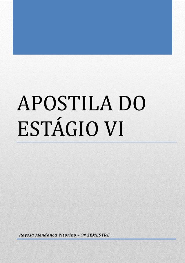 APOSTILA DO ESTÁGIO VI Rayssa Mendonça Vitorino – 9º SEMESTRE