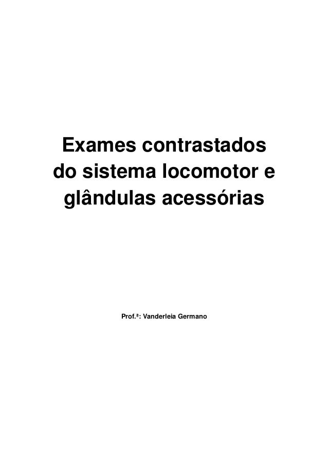 Exames contrastados do sistema locomotor e glândulas acessórias Prof.ª: Vanderleia Germano