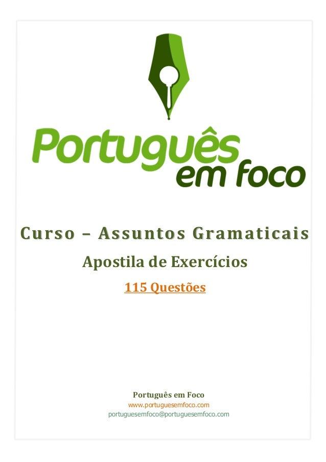 CCuurrssoo –– AAssssuunnttooss GGrraammaattiiccaaiiss Apostila de Exercícios 115 Questões Português em Foco www.portuguese...
