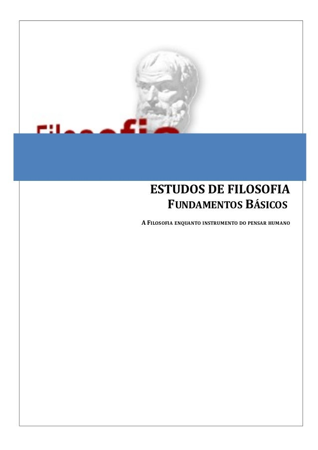 ESTUDOS DE FILOSOFIA FUNDAMENTOS BÁSICOS INTRODUÇÃO À FILOSOFIA – CULTURA, IDENTIDADE DO INDIVÍDUO E LIBERDADE. A FILOSOFI...
