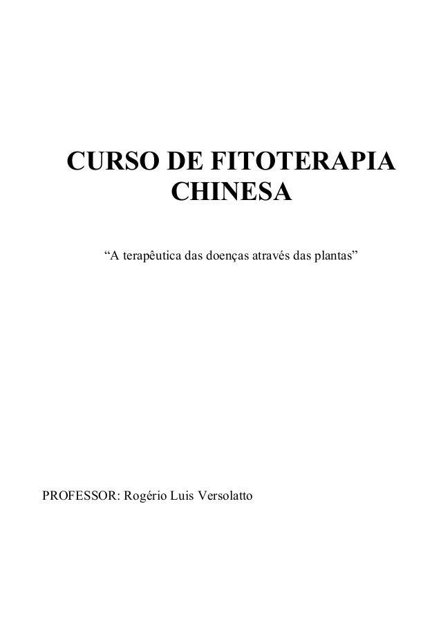 """CURSO DE FITOTERAPIA CHINESA """"A terapêutica das doenças através das plantas"""" PROFESSOR: Rogério Luis Versolatto"""