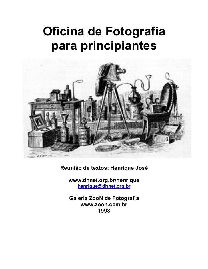 Oficina de Fotografia para principiantes  Reunião de textos: Henrique José     www.dhnet.org.br/henrique        henrique@d...