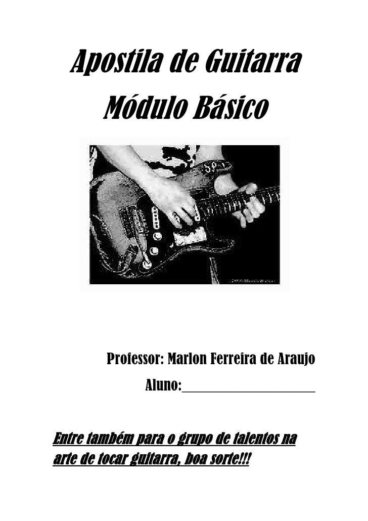 Apostila de Guitarra<br />Módulo Básico<br />Professor: Marlon Ferreira de Araujo<br />Aluno:__________________<br />Entre...