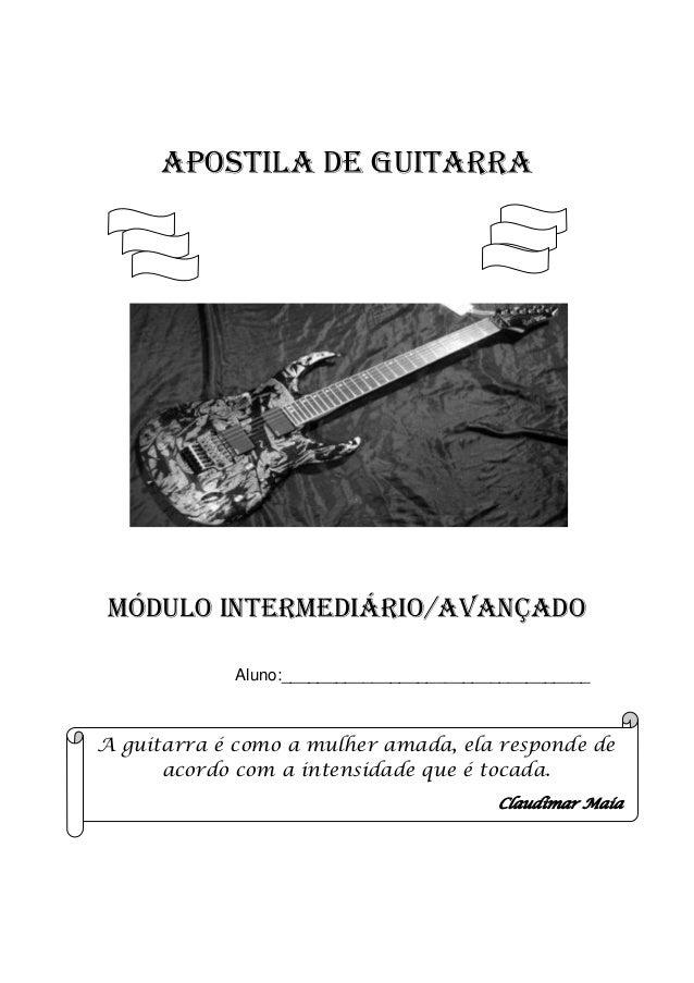 Apostila de guitarra Módulo intermediário/Avançado Aluno:__________________________________ A guitarra é como a mulher ama...