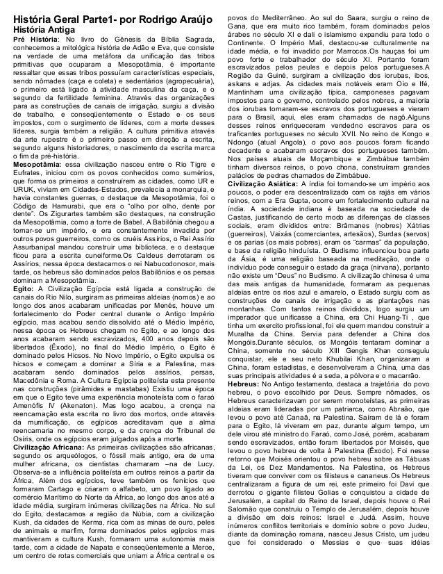 História Geral Parte1- por Rodrigo Araújo História Antiga Pré História: No livro do Gênesis da Bíblia Sagrada, conhecemos ...